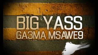 Big Yass - Ga3ma Msawe9