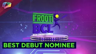 Frooti BCL Best Male and Female Debut Nominee.