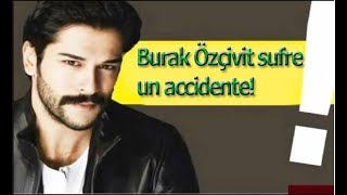 ¡Burak Özçivit sufre un accidente!