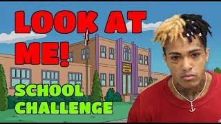 "XXXTENTACION ""LOOK AT ME"" School Challenge 🏫📚😂🤘"