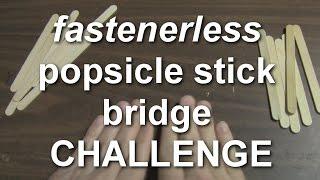 Fastener-less Popsicle Bridge Challenge (da Vinci Bridge)