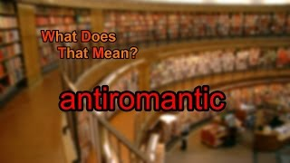 What does antiromantic mean?