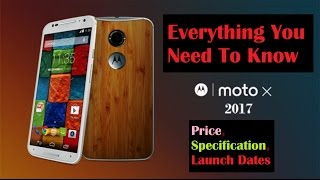 Motorola Moto X 2017:- Price, Specification, Launch Dates and Everything You Need To Know!