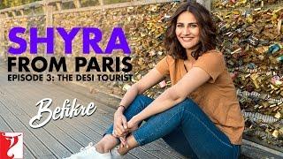 Shyra From Paris | Episode 3: The Desi Tourist | Befikre | Vaani Kapoor