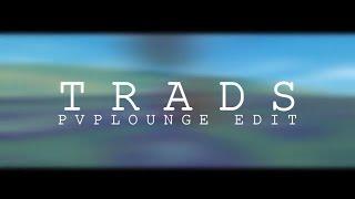 TRADS | PVPLounge Edit