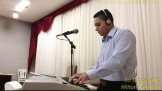 Milton Cardoso - Só Deus Sabe
