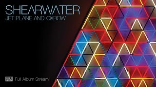 Shearwater - Jet Plane and Oxbow [FULL ALBUM STREAM]