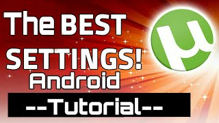 Best settings for utorrent Android | Android 2018