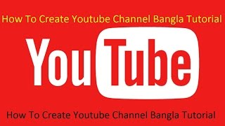 How To Create Youtube Channel Bangla Tutorial Basic