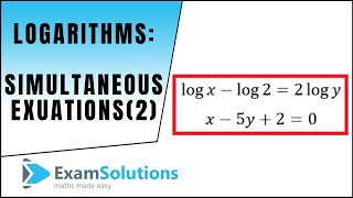 Logarithms - Simultaneous Equations (2) : ExamSolutions Maths Revision