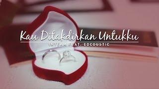 Inteam Feat. Edcoustic - Kau Ditakdirkan Untukku ( Music Video)