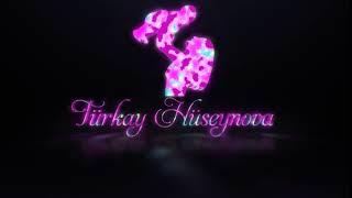 Turkay Hüseynova intro