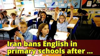 Iran bans English in primary schools after leader