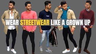 How to Wear Streetwear Like a Grown MAN