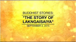 BUDDHIST STORIES: THE STORY OF LAKNGAISAIYA - Sep 3, 2015