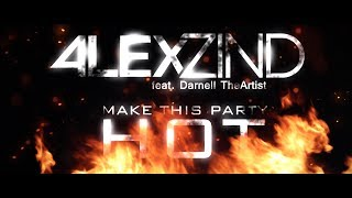 Alex Zind Make This Party Hot 2K17 (feat. Darnell TheArtist) - Official Video -