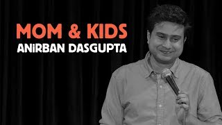 Mom and Kids | Anirban Dasgupta stand up comedy