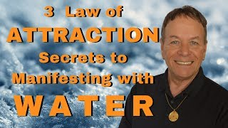 Water and the Law of Attraction - 3 Manifesting Secrets with H2O