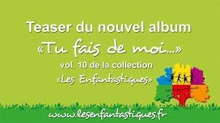 TU FAIS DE MOI - - Les Enfantastiques -  Le nouvel album, vol. 10 de la collection