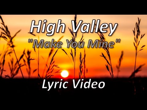 Download High Valley - Make You Mine (Lyric video)