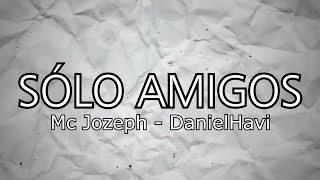 SÓLO AMIGOS👫- MC JOZEPH FT. DANIELHAVI (Historia de amor) | RAP ROMÁNTICO 2017