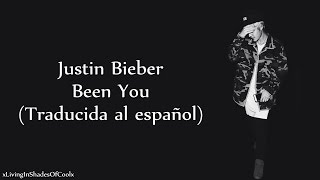 Justin Bieber - Been You (Traducida al español)