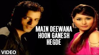 Main Deewana Hoon Ganesh Hegde Full Video Song -