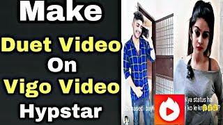 How To Make Duet Video On Vigo Video Hypstar