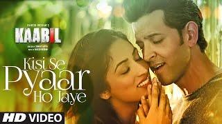 Kisi Se Pyar Ho Jaye Song (Video) | Kaabil | Hrithik Roshan, Yami Gautam | Jubin Nautiyal
