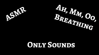 ASMR Ah, mm, oo, breathing, and sighing