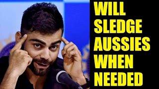 Virat Kohli will sledge Aussie friends on field, Watch Video | Oneindia News