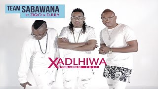 Team Sabawana feat. Ziqo &  July  - Xadlhiwa