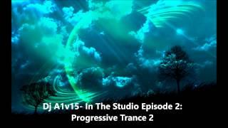 Dj A1v15- In The Studio Episode 2: Progressive Trance 2