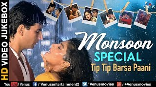 Monsoon Special Songs | Tip Tip Barsa Paani | Latest Hindi Songs 2017 | Bollywood Rain Songs