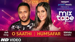 O SaathiHumsafar  Nikhita Gandhi  Ash King  T-SERIES MIXTAPE SEASON 2  Ep 13 uploaded on 30-05-2019 51396 views