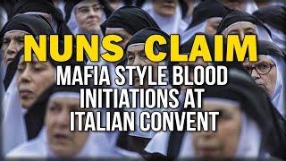 NUNS CLAIM MAFIA STYLE BLOOD INITIATIONS AT ITALIAN CONVENT