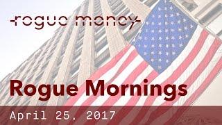 Rogue Mornings - Trade Tariffs, Economy on Edge & Iran Rhetoric (04/25/2017)