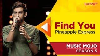 Find You - Pineapple Express - Music Mojo Season 5 - Kappa TV