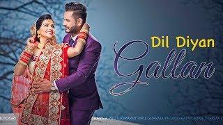 Dil Diyan Gallan | Cutest Indian Couple Video Best Wedding Highlights | Tiger Zinda Hai Salman Khan