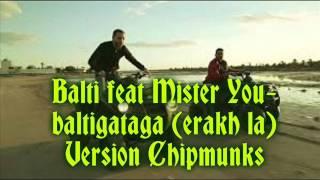 Balti feat Mister You-baltigataga (erakh la) [Version Chipmunks]