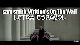Sam Smith - Writing's On The Wall LETRA ESPAÑOL[LYRICS]