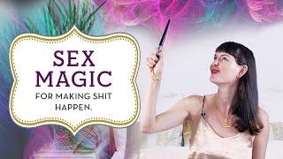 Sex Magic for making SH!T happen.