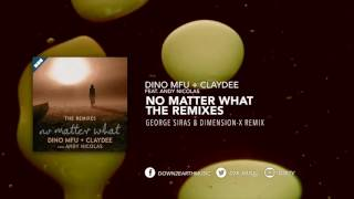 Dino MFU + Claydee feat. Andy Nicolas - No Matter What (George Siras & Dimension-X Remix)