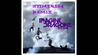 Imgine Dragons-It's Time (2TIMERS14 Remix)