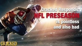 NFL Preseason is Pointless and Also Bad - Cracked Responds