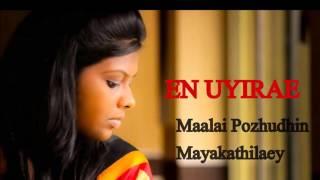 EN UYIREA _COVER_Maalai Pozhudhin  Mayakathilaey