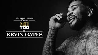 Kevin Gates - Me Too [Official Audio]