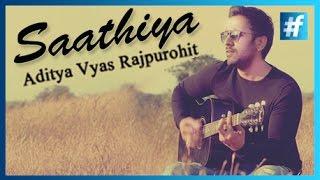 Latest Hindi Song - Saathiya - Aditya Vyas Rajpurohit | Full song
