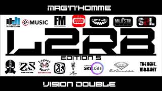 Mag'n'homme / Vision Double / L2RB Round 1