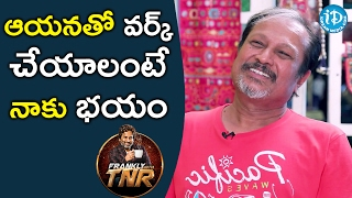 Felt A Kind of Fear To Work With Him - Jayanth || Frankly With TNR || Talking Movies With iDream